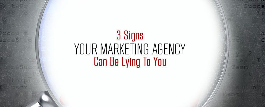 3-signs-your-marketing-agency-can-be-lying-to-you