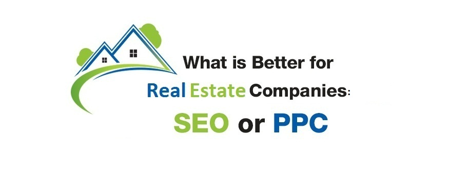 what-is-better-seo-or-ppc-for-real-estate-cmpanies