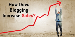 How Does Blogging Increase Sales?