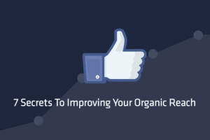 7 Secrets To Improving Your Organic Reach