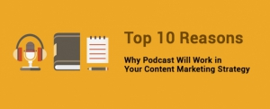 Top 10 Reasons Why Podcast Will Work in Your Content Marketing Strategy