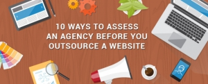 10 Ways to Assess an Agency Before You Outsource a Website