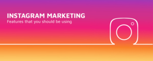 Instagram Marketing: Features That You Should Be Using