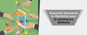 Essential Elements to Optimize Your E-Commerce Website