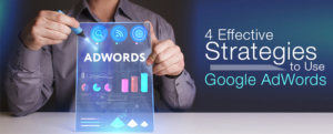 4 Effective Strategies to Use Google AdWords