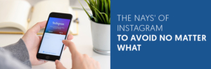 The Nays' of Instagram To Avoid No Matter What