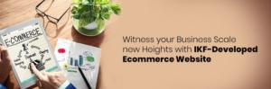 Witness your Business Scale new Heights with IKF-Developed Ecommerce Website