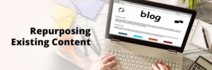 Know How to Repurpose Your Existing Content