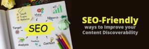 SEO-Friendly ways to Improve your Content Discoverability