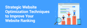 Strategic Website Optimization Techniques to Improve Your Website Ranking